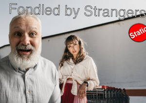 Fondled by Strangers